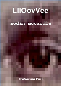 Smithereens Press Chapbooks 'LllOovVee' by Aodán McCardle
