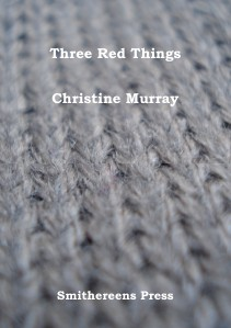 Smithereens Press Chapbooks 'Three Red Things' by Christine Murray