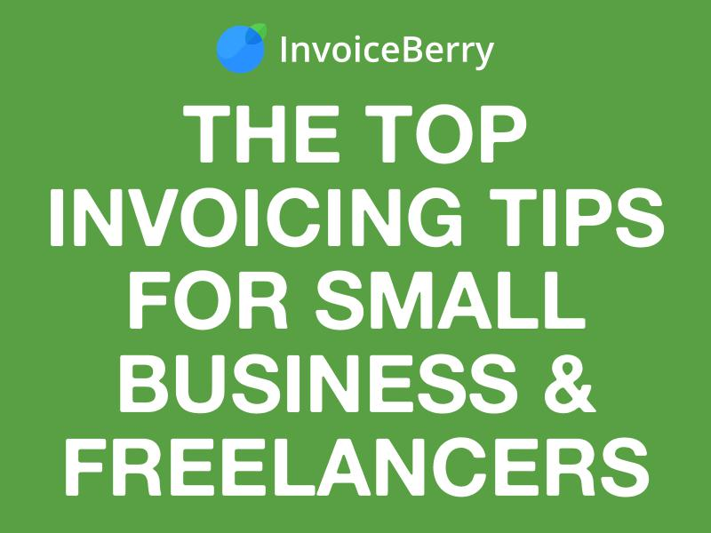 InvoiceBerry Tips for for Freelancers & Small Businesses Top Invoicing Tips for SMEs & Freelancers