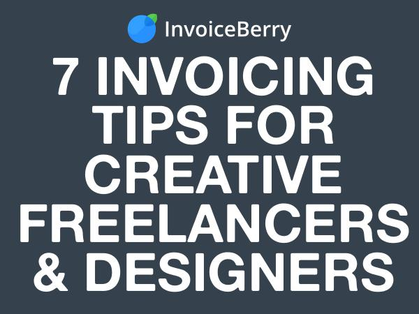 InvoiceBerry Tips for for Freelancers & Small Businesses 7 Invoicing Tips for Creatives & Designers