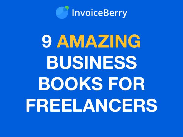 InvoiceBerry Tips for for Freelancers & Small Businesses 9 Business Books for Freelancers