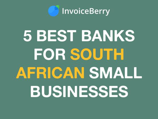 InvoiceBerry Tips for for Freelancers & Small Businesses 5 Best Banks for SA Small Businesses