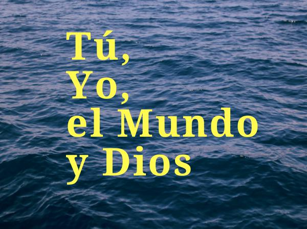 Tutorial Bíblico Tu, Yo, el Mundo y Dios