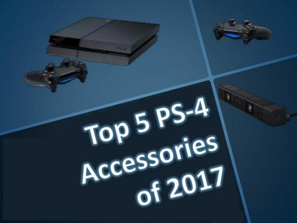 Top 5 PS-4 Accessories of 2017 Top 5 PS-4 Accessories of 2017