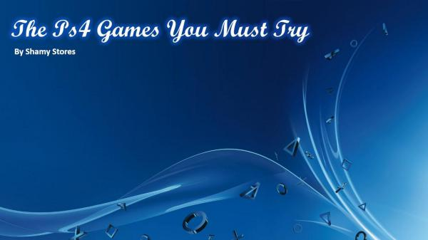 The Ps4 Games You Must Try The Ps4 Games You Must Try