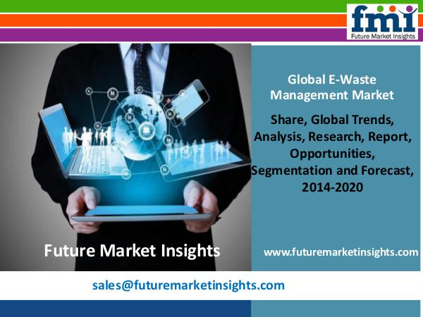 E-Waste Management Market Forecast By End-use Industry 2014-2020 E-Waste Management Market Forecast By End-use Indu