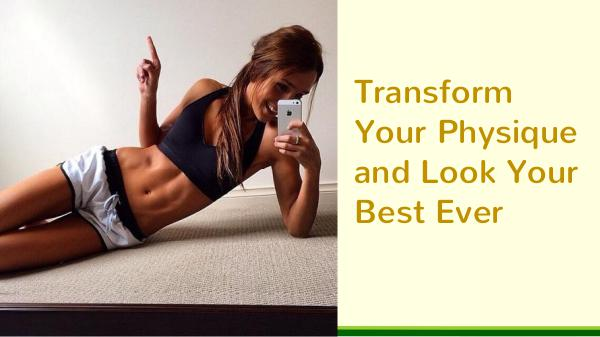 Transform Your Physique and Look Your Best Ever Transform Your Physique and Look Your Best Ever