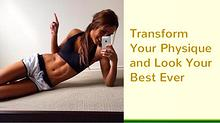 Transform Your Physique and Look Your Best Ever