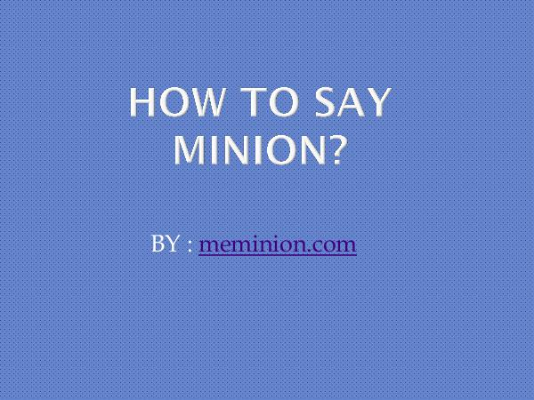 How to say minions?