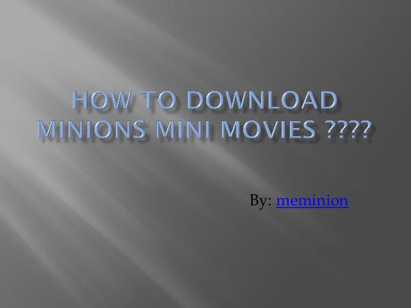 How to Download minions mini movies