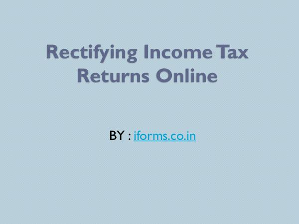 General Rectifying Income Tax Returns Online