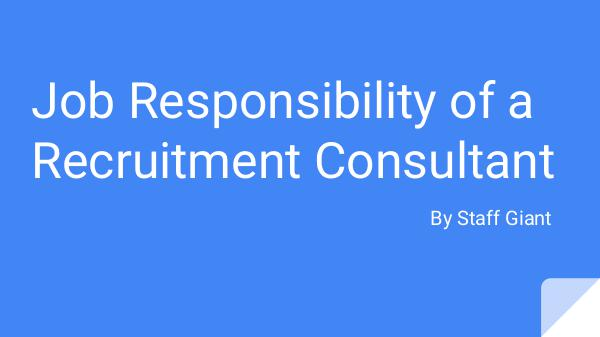 Recruitment services - staffgiant Job responsibility of a Recruitment Consultant - S