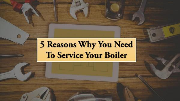 5 Reasons Why You Need To Service Your Boiler 5 Reasons Why You Need To Service Your Boiler