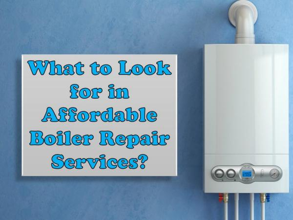 What to Look for in Affordable Boiler Repair Services? What to Look for in Affordable Boiler Repair Servi