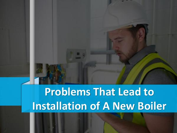 Problems That Lead to Installation of A New Boiler Problems That Lead to Installation of A New Boiler