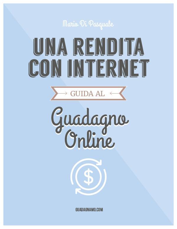 Una Rendita con Internet - Guida al guadagno online Una Rendita con Internet - 2016