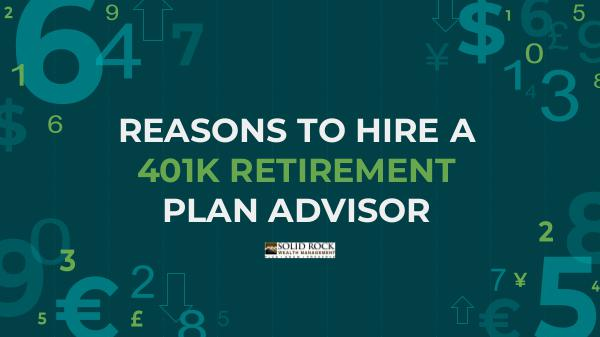 REASONS TO HIRE A 401K RETIREMENT PLAN ADVISOR 401k