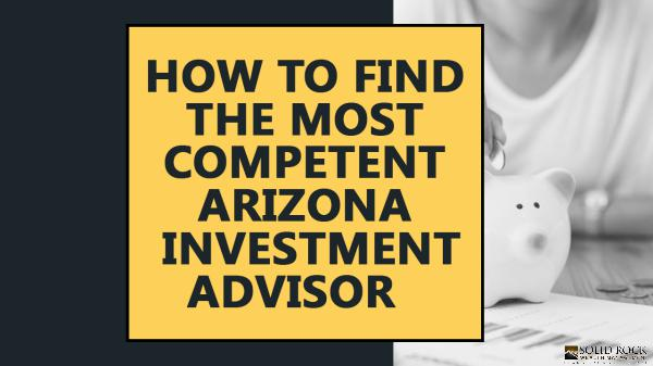 How to find the most competent Arizona investment advisor How to find the most competent Arizona investment