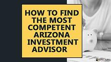 How to find the most competent Arizona investment advisor