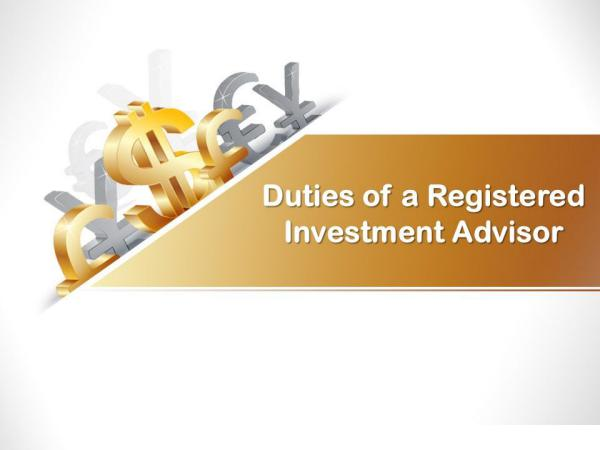Duties of a Registered Investment Advisor Duties of a Registered Investment Advisor