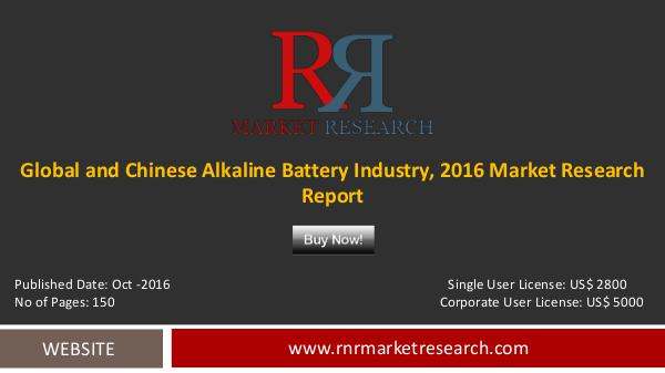 Global and Chinese Alkaline Battery Market Analysis & Forecasts 2021 Oct-2016