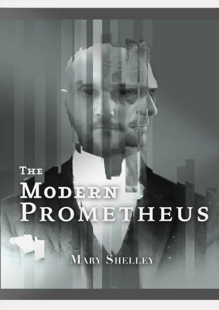 The Modern Prometheus modern design twist on Mary Shelley's Frankenstein