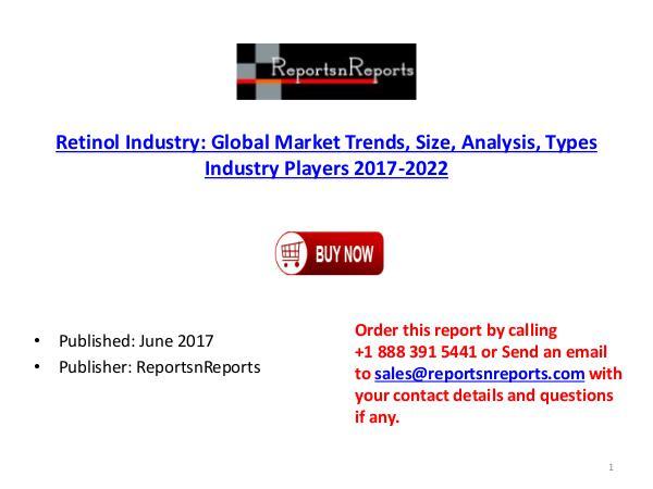 Global Retinol Market: 2017 Size, Share, Growth and 2022 Forecast Retinol Market 2017 Industry