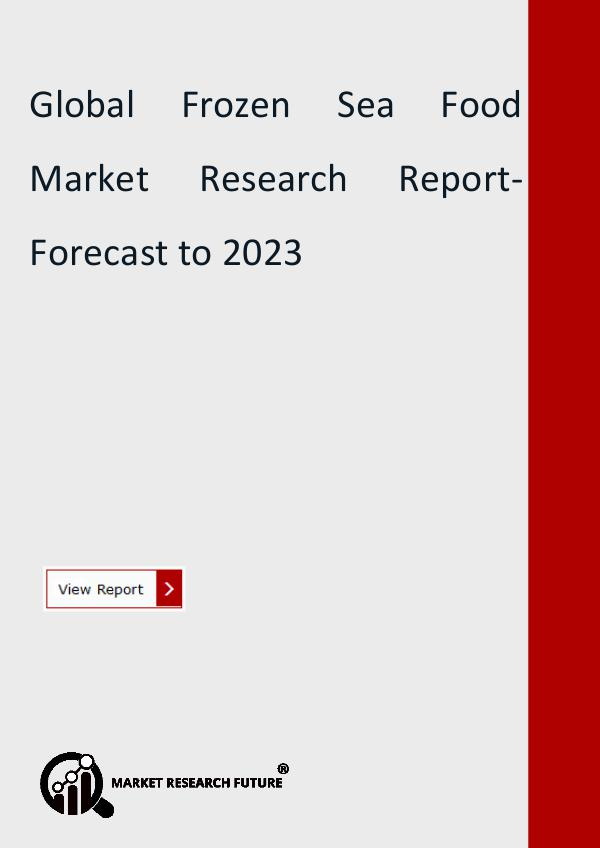 Market Research Future (Food and Beverages) Frozen Sea Food Market Forecast to 2023 Detailed