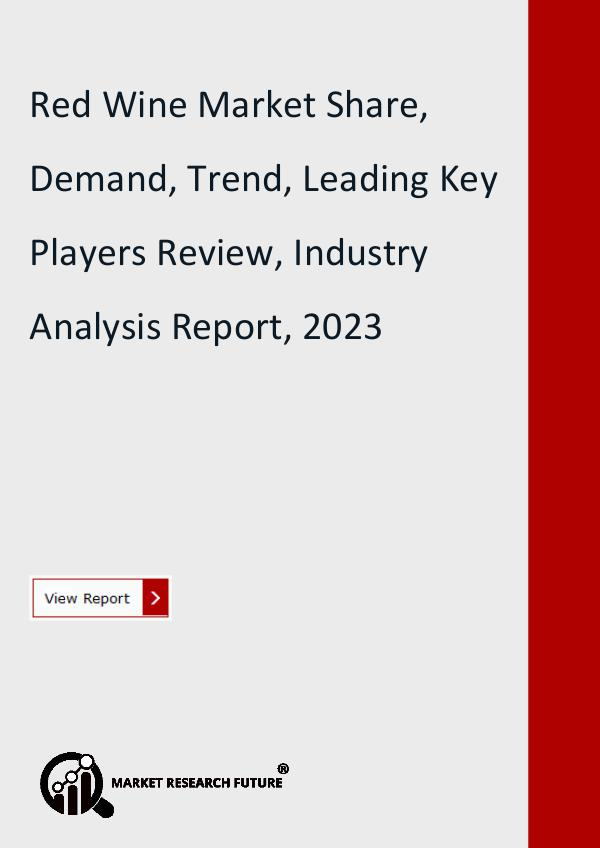 Market Research Future (Food and Beverages) Red Wine Market Research Report- Forecast to 2023