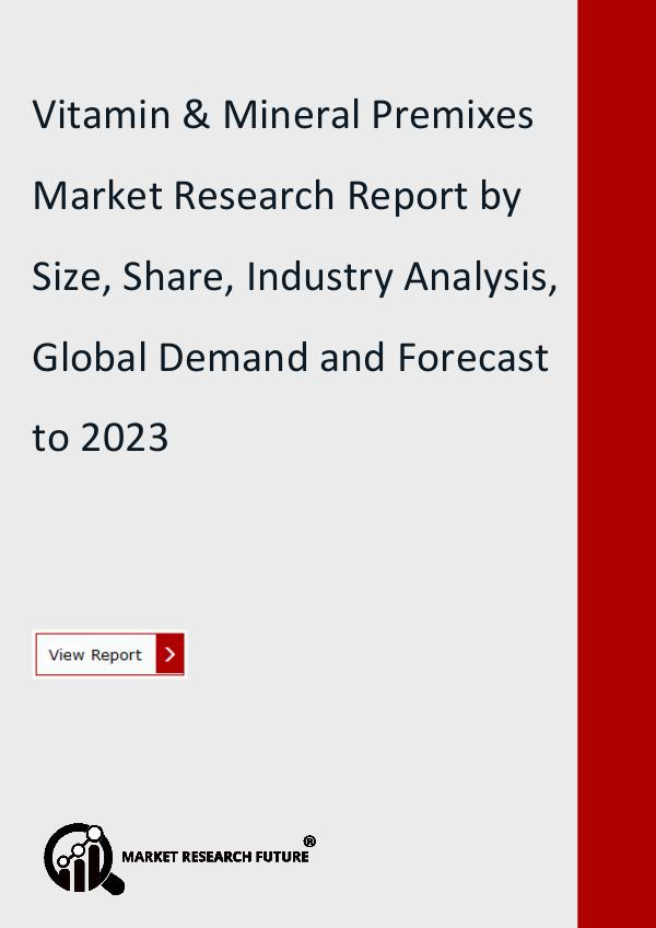 Market Research Future (Food and Beverages) Vitamin and Mineral Premixes Market ResearchReport