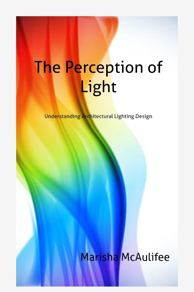 The Perception of Light: Understanding Architectural Lighting Design The Perception of Light