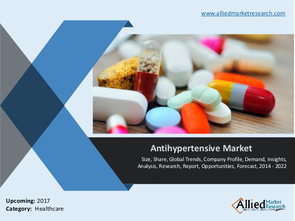 Antihypertensive market - Global Analysis and Forecast to 2022 Global Analysis and Forecast to 2022