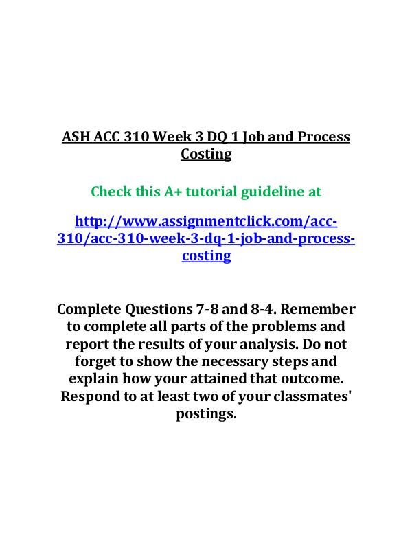 ash acc 310 entire course ASH ACC 310 Week 3 DQ 1 Job and Process Costing