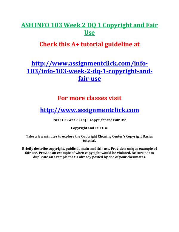ASH INFO 103 Entire CourseASH INFO 103 Entire Course With Final ASH INFO 103 Week 2 DQ 1 Copyright and Fair Use