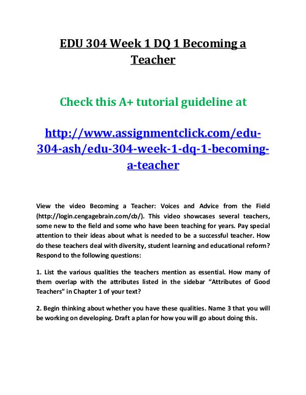 ash EDU 304 entire course EDU 304 Week 1 DQ 1 Becoming a Teacher