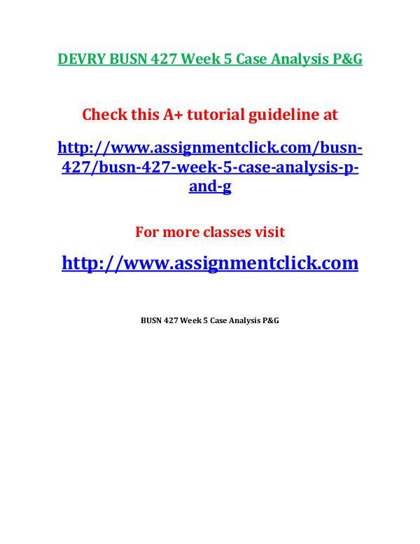 busn 427 entire course DEVRY BUSN 427 Week 5 Case Analysis P&G