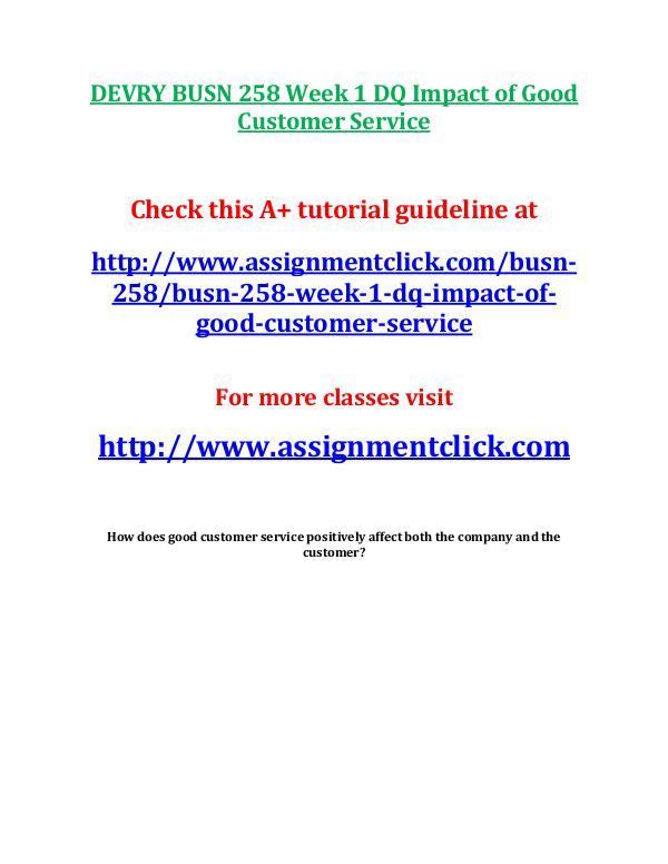 DEVRY BUSN 258 Entire Course NEWDEVRY BUSN 258 Entire Course NEW DEVRY BUSN 258 Week 1 DQ Impact of Good Customer S