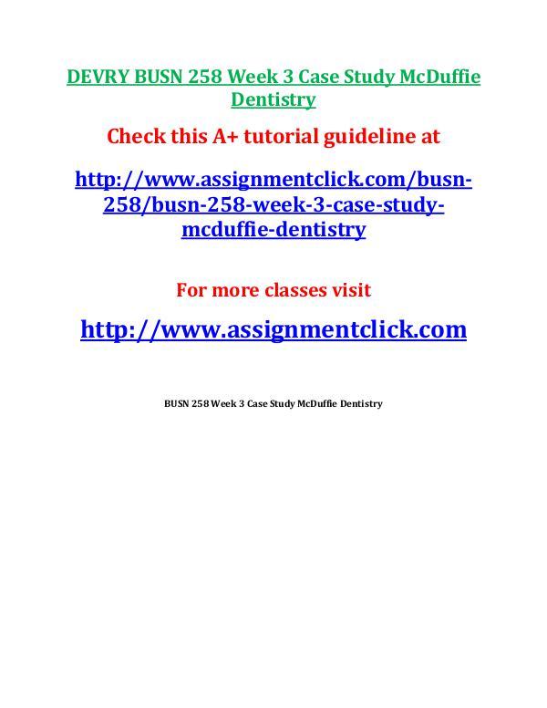 DEVRY BUSN 258 Entire Course NEWDEVRY BUSN 258 Entire Course NEW DEVRY BUSN 258 Week 3 Case Study McDuffie Dentistr