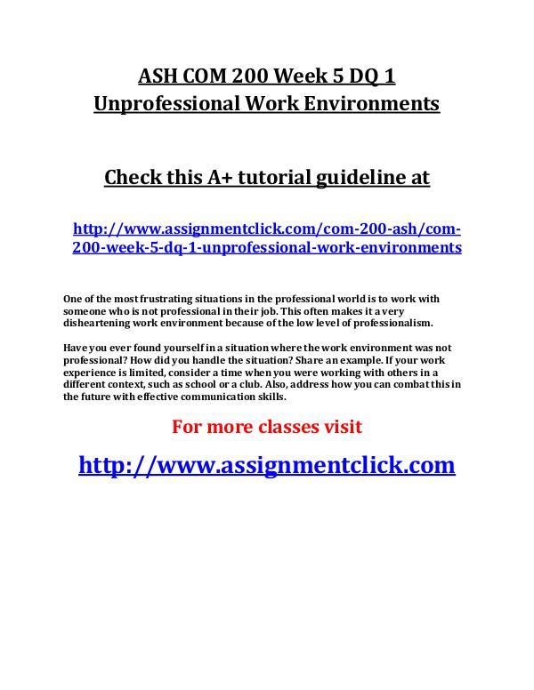 ASH COM 200 Entire Course ASH COM 200 Week 5 DQ 1 Unprofessional Work Enviro