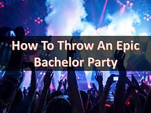 How To Throw An Epic Bachelor Party
