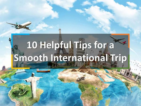 10 Helpful Tips for a Smooth International Trip 10 Helpful Tips for a Smooth International Trip