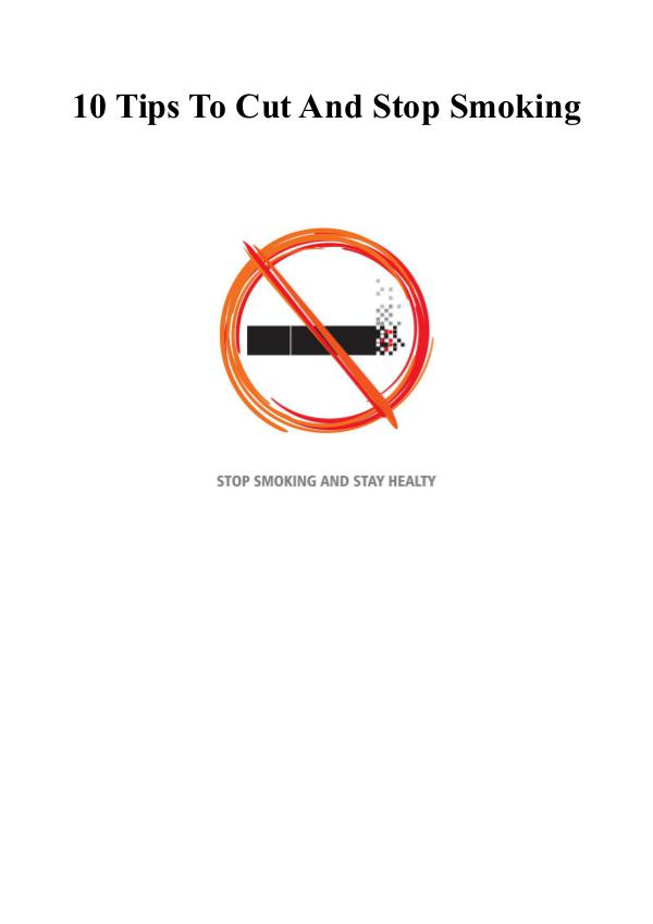 10 Tips To Cut And Stop Smoking 10 Tips To Cut And Stop Smoking