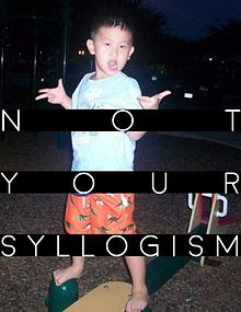 Not Your Syllogism