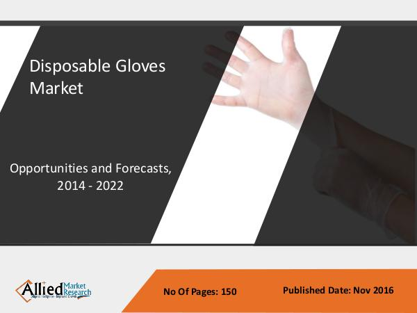Disposable Gloves Market - Global Size, Share and Forecast to 2022 Disposable Gloves Market