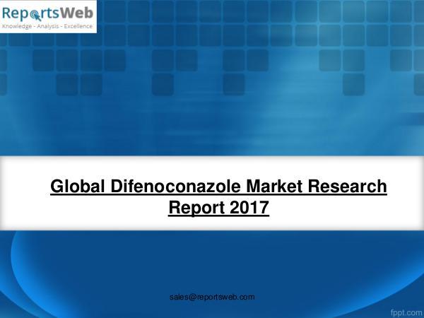 Market Analysis 2017 Analysis: Global Difenoconazole Industry
