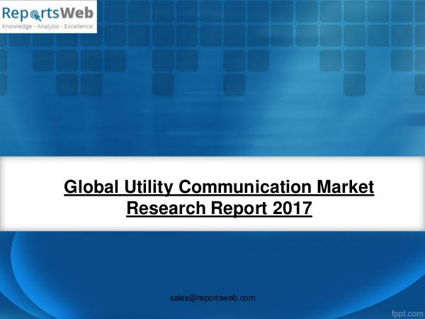 Market Analysis 2017 Development of Utility Communication Industry