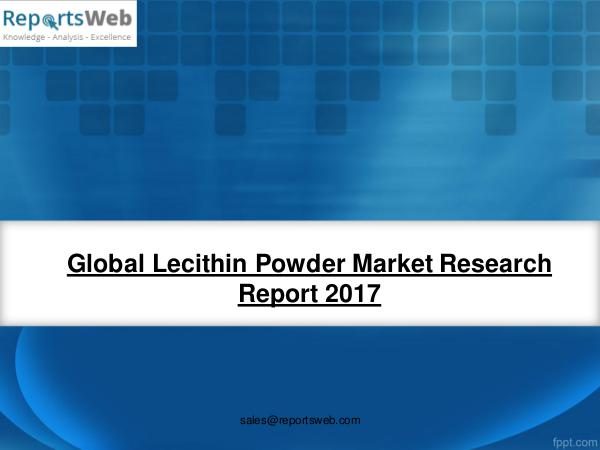 Market Analysis 2017 Study - Global Lecithin Powder Market