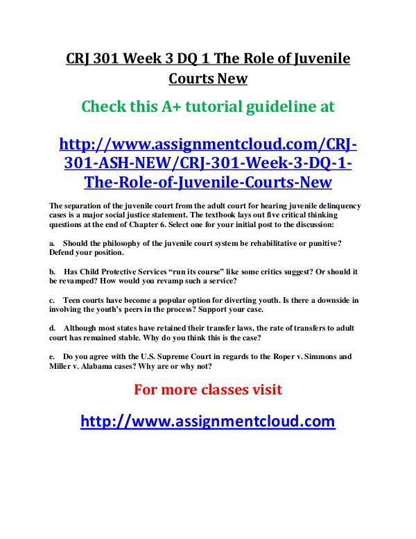 ASH CRJ 301 Entire Course New ash CRJ 301 Week 3 DQ 1 The Role of Juvenile Court