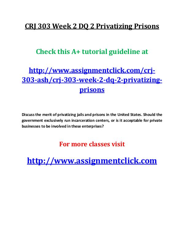 ASH CRJ 303 Entire course CRJ 303 Week 2 DQ 2 Privatizing Prisons