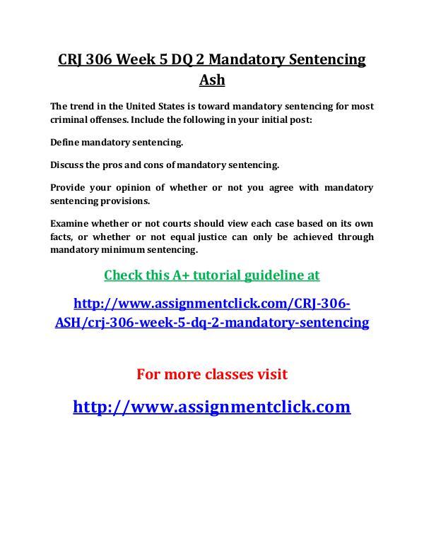 ASH CRJ 306 Entire Course ASH CRJ 306 Week 5 DQ 2 Mandatory Sentencing Ash